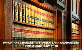 IMPORTANT CHANGES TO SPANISH BANK GUARANTEES FROM JANUARY 2016