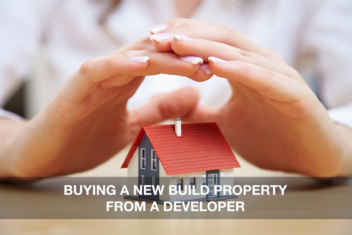 BUYING A NEW BUILD PROPERTY FROM A DEVELOPER